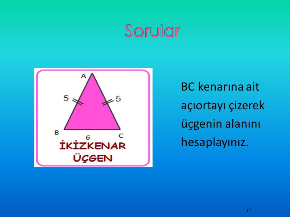 Sorular BC kenarına ait açıortayı çizerek üçgenin alanını hesaplayınız.