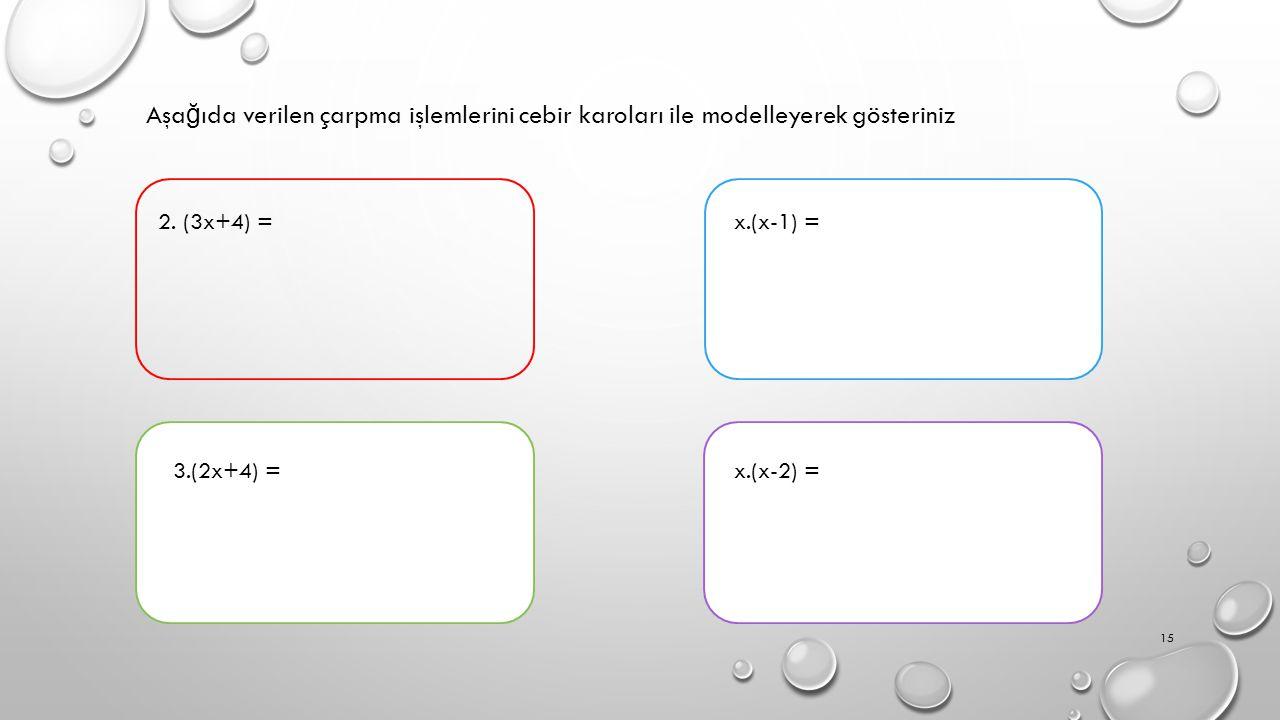 Aşağıda verilen çarpma işlemlerini cebir karoları ile modelleyerek gösteriniz