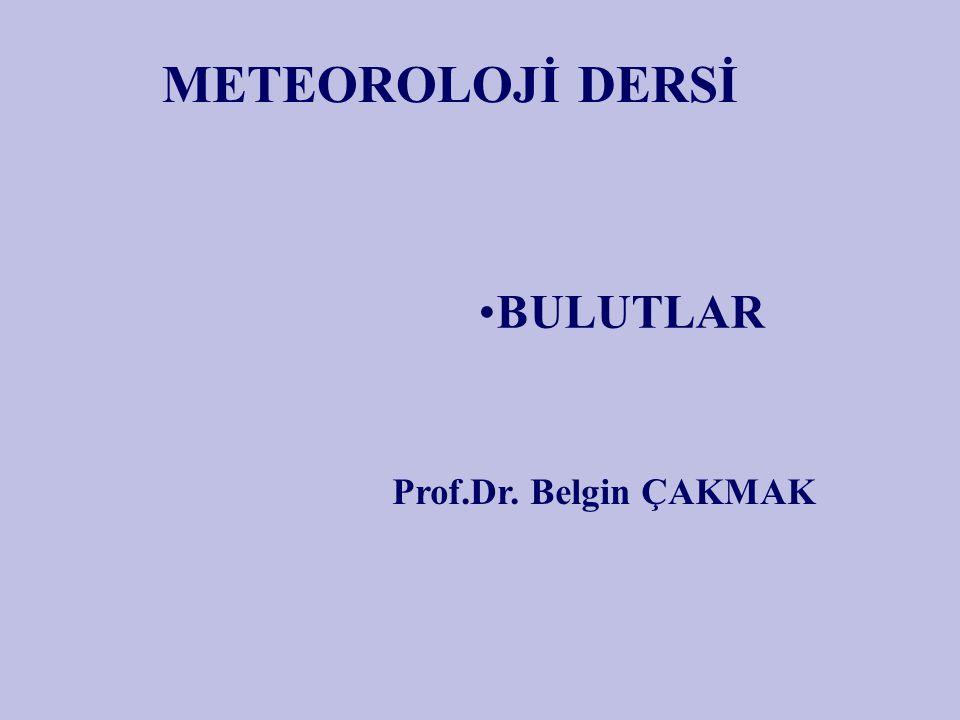 METEOROLOJİ DERSİ BULUTLAR Prof.Dr. Belgin ÇAKMAK