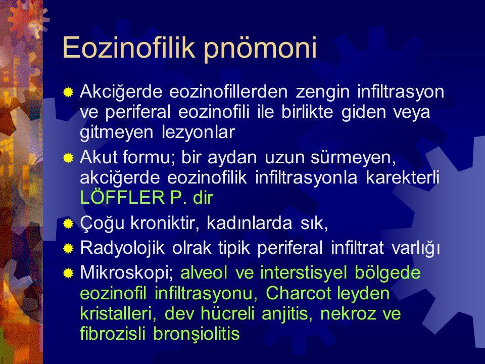 Eozinofilik pnömoni Akciğerde eozinofillerden zengin infiltrasyon ve periferal eozinofili ile birlikte giden veya gitmeyen lezyonlar.