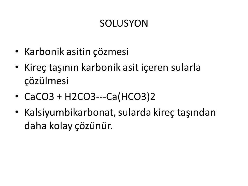 SOLUSYON Karbonik asitin çözmesi. Kireç taşının karbonik asit içeren sularla çözülmesi. CaCO3 + H2CO3---Ca(HCO3)2.