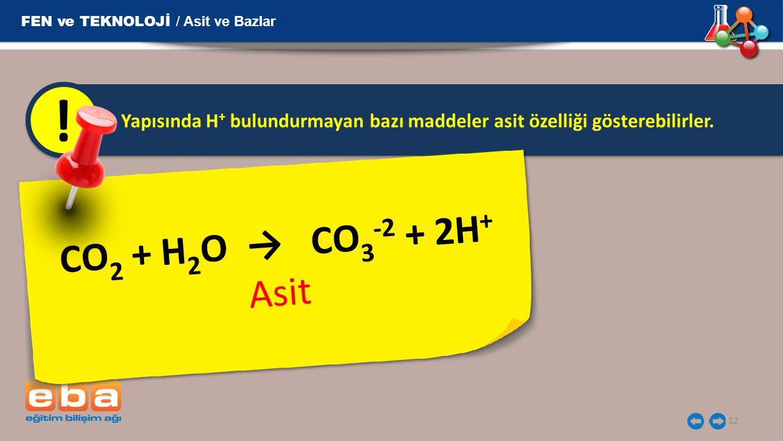 ! CO2 + H2O → CO3-2 + 2H+ Asit FEN ve TEKNOLOJİ / Asit ve Bazlar