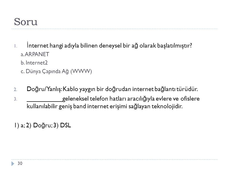 Soru İnternet hangi adıyla bilinen deneysel bir ağ olarak başlatılmıştır a. ARPANET. b. Internet2.