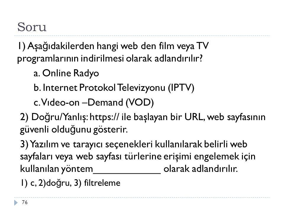 Soru 1) Aşağıdakilerden hangi web den film veya TV programlarının indirilmesi olarak adlandırılır