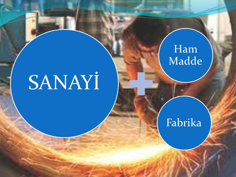 Ham Madde Fabrika SANAYİ