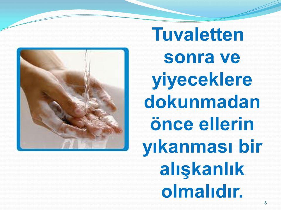 Tuvaletten sonra ve yiyeceklere dokunmadan önce ellerin yıkanması bir alışkanlık olmalıdır.