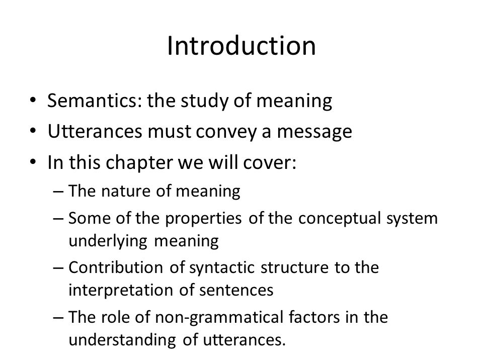 Introduction Semantics: the study of meaning
