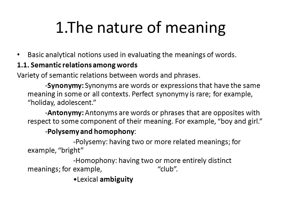 1.The nature of meaning Basic analytical notions used in evaluating the meanings of words. 1.1. Semantic relations among words.