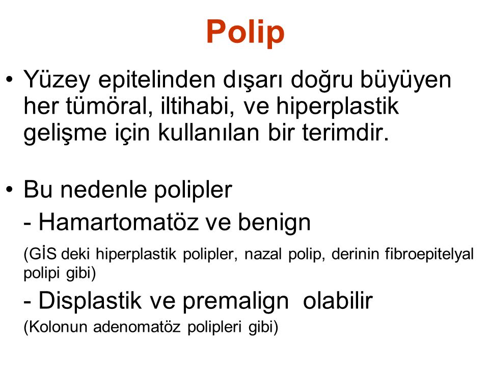 Polip Yüzey epitelinden dışarı doğru büyüyen her tümöral, iltihabi, ve hiperplastik gelişme için kullanılan bir terimdir.