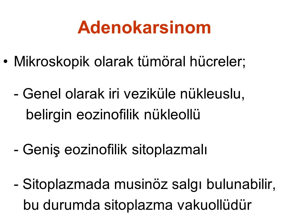 Adenokarsinom Mikroskopik olarak tümöral hücreler;