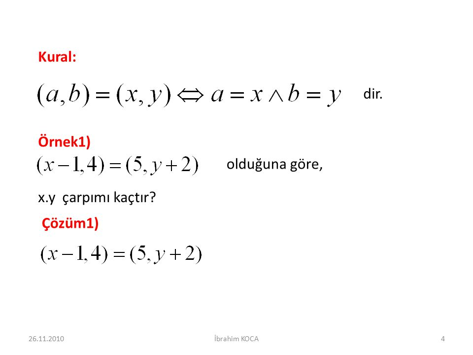 Kural: dir. Örnek1) olduğuna göre, x.y çarpımı kaçtır Çözüm1)