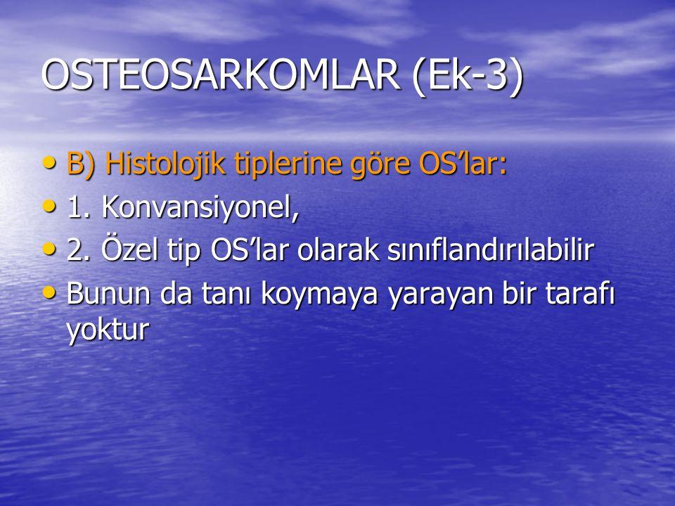 OSTEOSARKOMLAR (Ek-3) B) Histolojik tiplerine göre OS'lar: