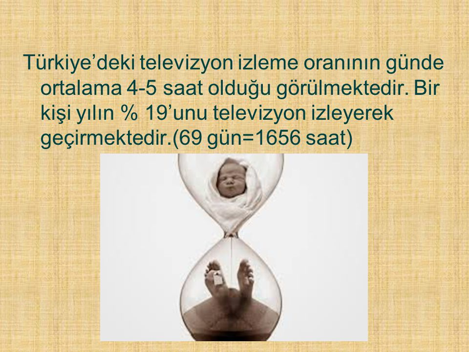 Türkiye'deki televizyon izleme oranının günde ortalama 4-5 saat olduğu görülmektedir.