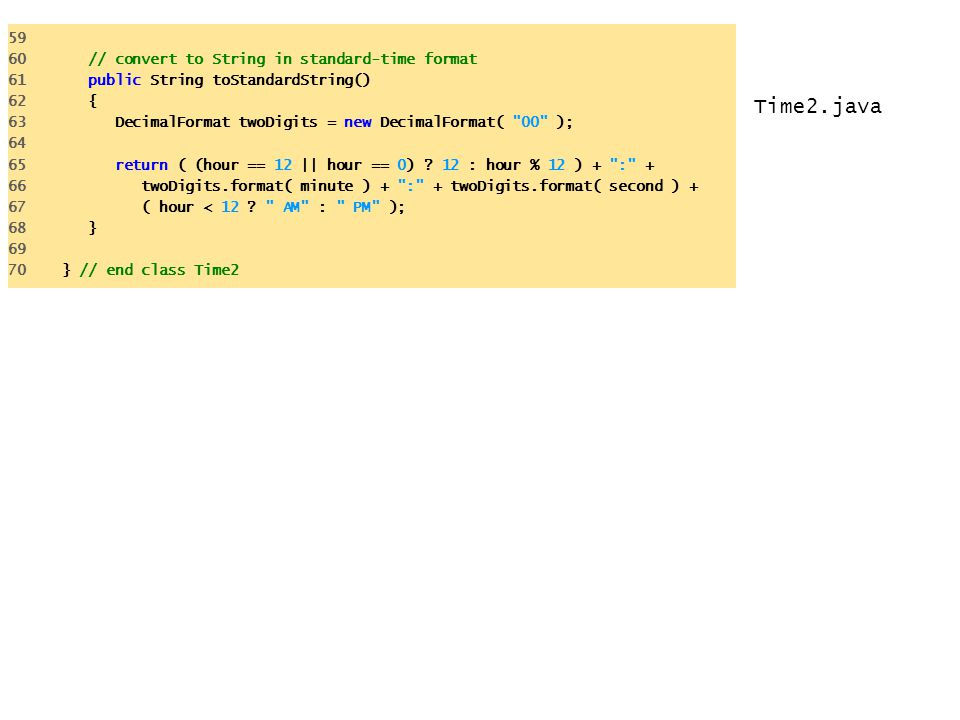 Time2.java 59 60 // convert to String in standard-time format