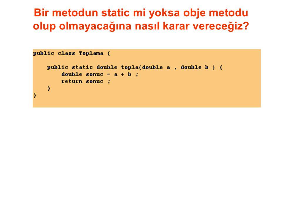 Bir metodun static mi yoksa obje metodu olup olmayacağına nasıl karar vereceğiz