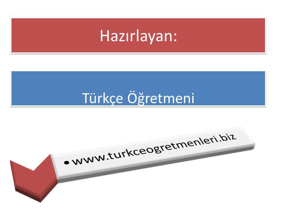Hazırlayan: Türkçe Öğretmeni www.turkceogretmenleri.biz