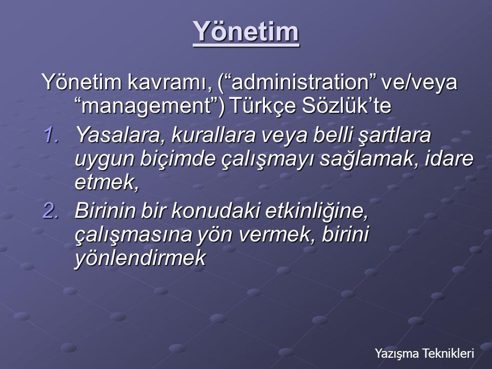 Yönetim Yönetim kavramı, ( administration ve/veya management ) Türkçe Sözlük'te.