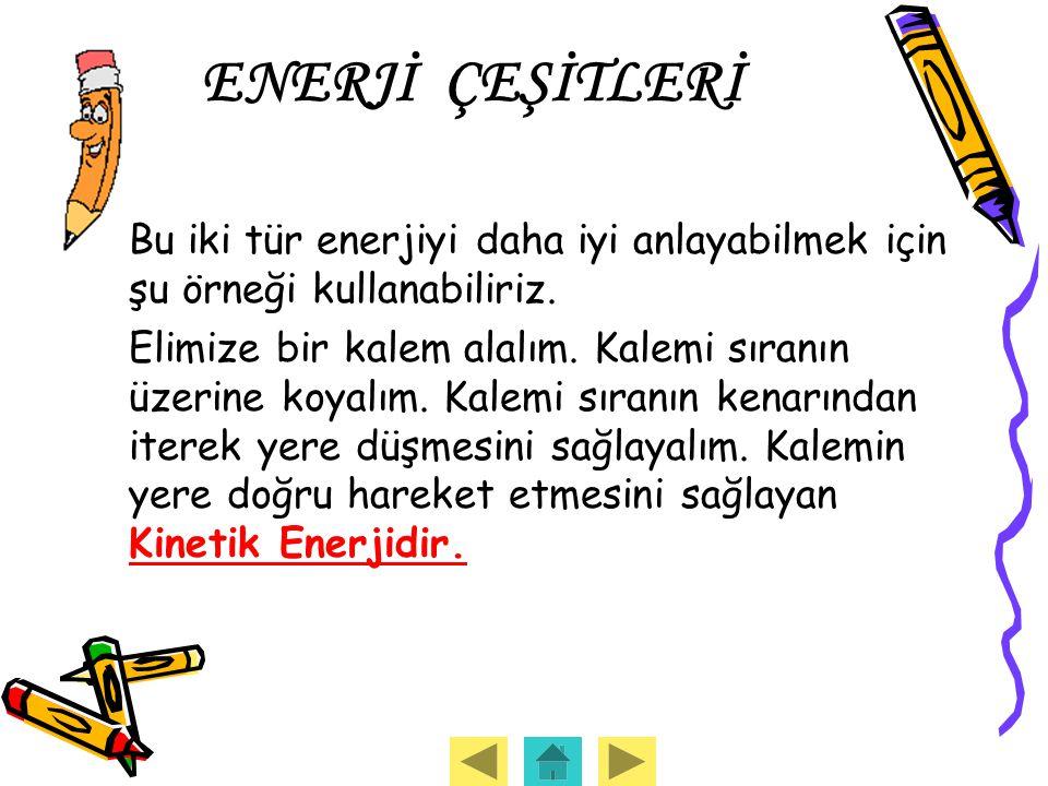 ENERJİ ÇEŞİTLERİ Bu iki tür enerjiyi daha iyi anlayabilmek için şu örneği kullanabiliriz.