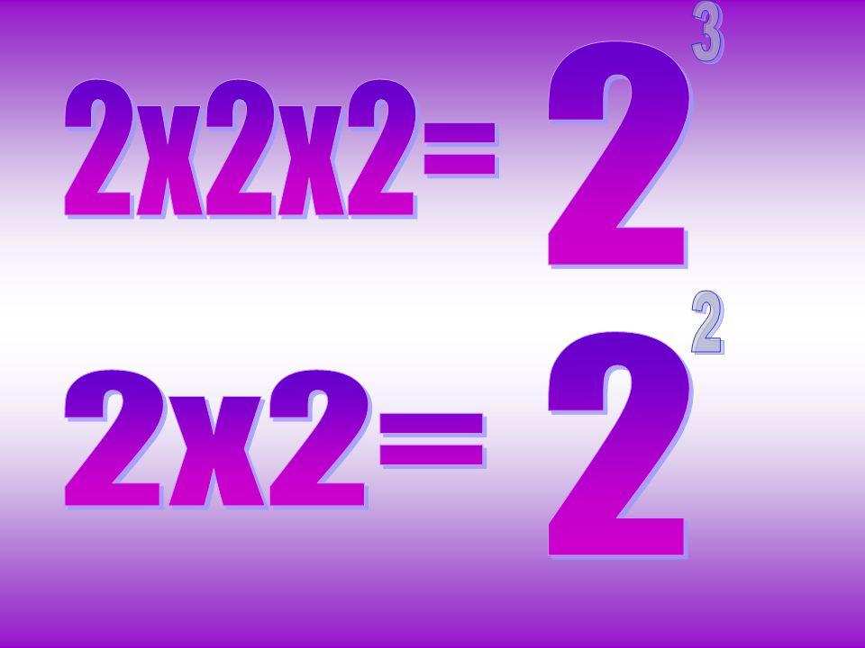 2 3 2x2x2= 2 2 2x2=
