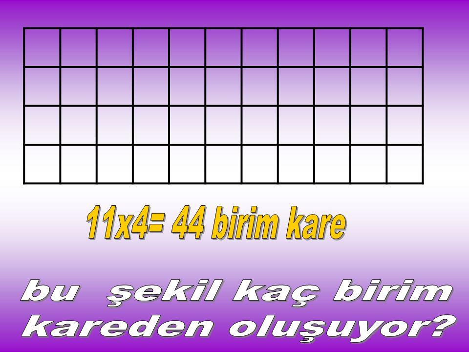 11x4= 44 birim kare bu şekil kaç birim kareden oluşuyor
