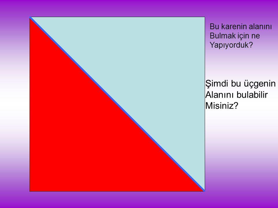 Şimdi bu üçgenin Alanını bulabilir Misiniz Bu karenin alanını