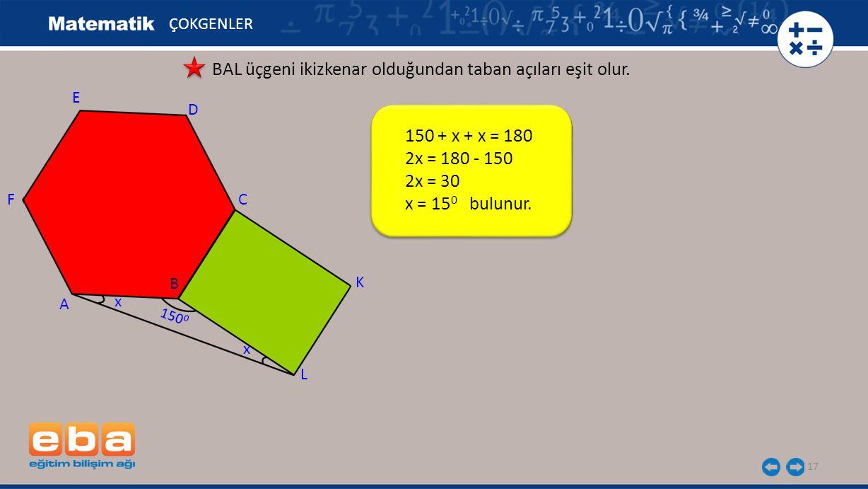 BAL üçgeni ikizkenar olduğundan taban açıları eşit olur.