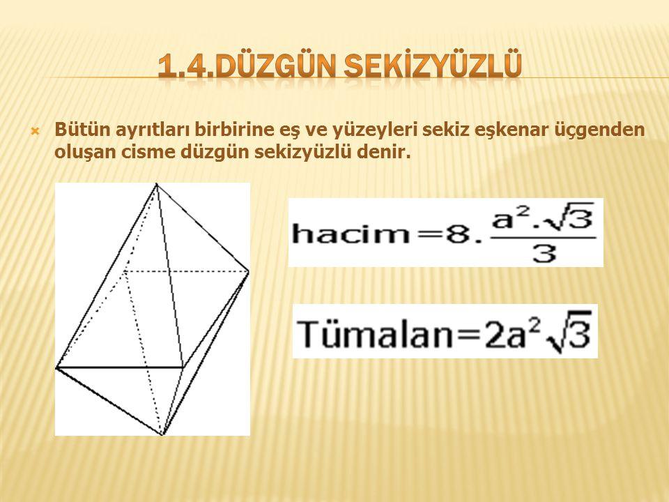 1.4.düzgün sekİzyüzlü Bütün ayrıtları birbirine eş ve yüzeyleri sekiz eşkenar üçgenden oluşan cisme düzgün sekizyüzlü denir.