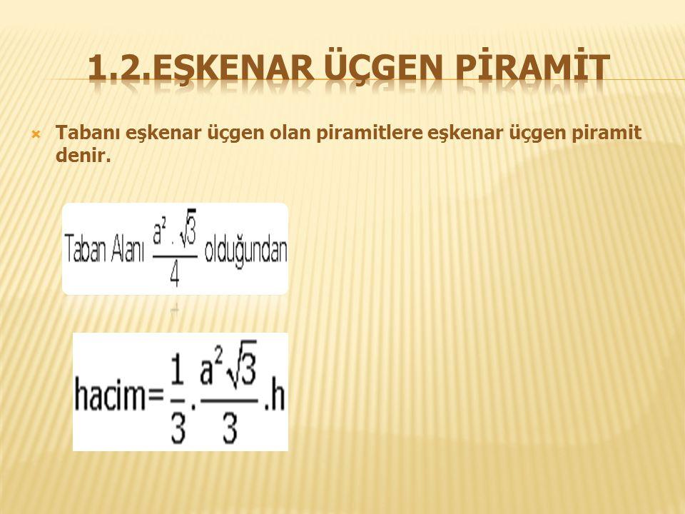 1.2.EŞKENAR ÜÇGEN PİRAMİT Tabanı eşkenar üçgen olan piramitlere eşkenar üçgen piramit denir.