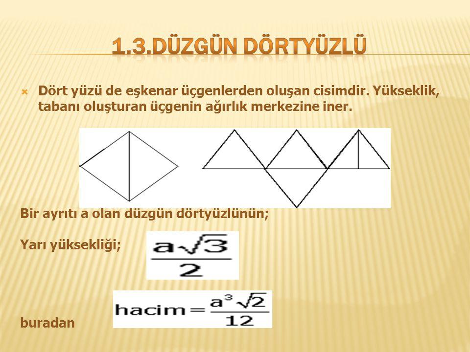 1.3.DÜZGÜN DÖRTYÜZLÜ Dört yüzü de eşkenar üçgenlerden oluşan cisimdir. Yükseklik, tabanı oluşturan üçgenin ağırlık merkezine iner.