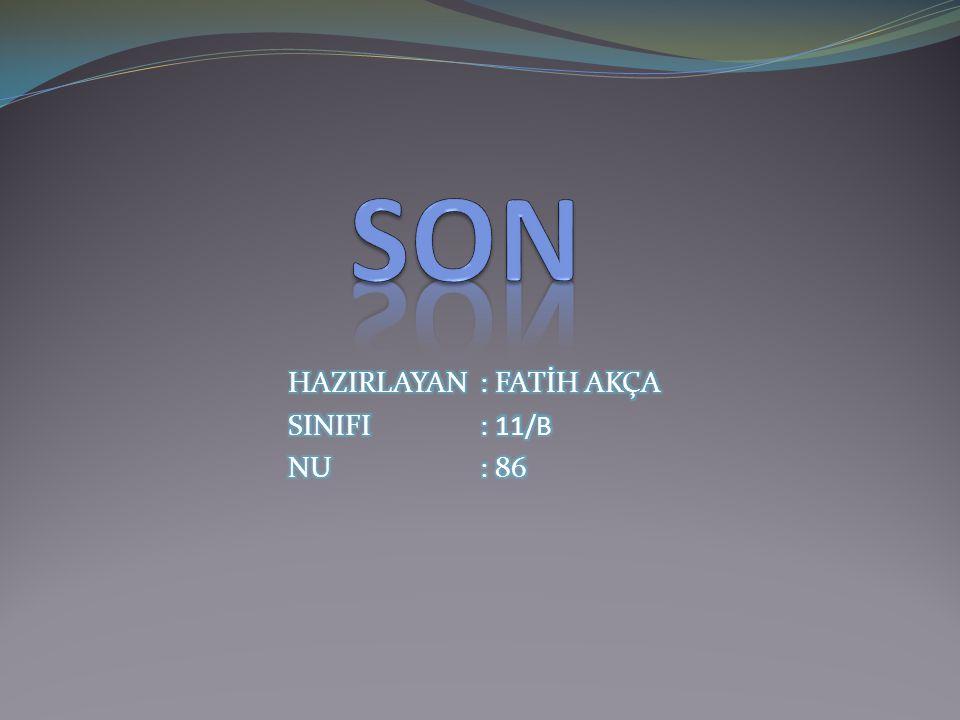 SON HAZIRLAYAN : FATİH AKÇA SINIFI : 11/B NU : 86