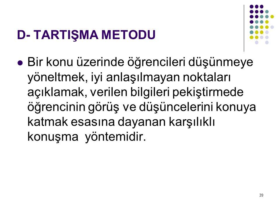 D- TARTIŞMA METODU