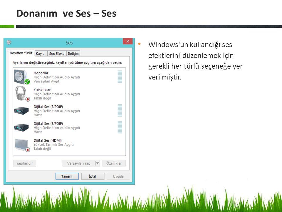 Donanım ve Ses – Ses Windows un kullandığı ses efektlerini düzenlemek için gerekli her türlü seçeneğe yer verilmiştir.