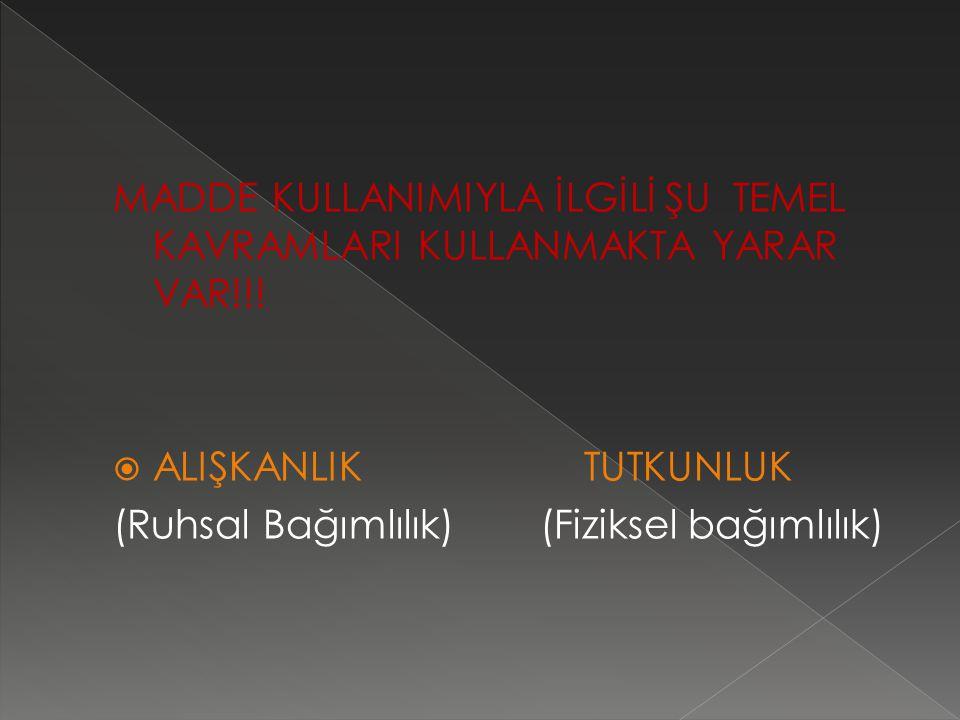 MADDE KULLANIMIYLA İLGİLİ ŞU TEMEL KAVRAMLARI KULLANMAKTA YARAR VAR!!!