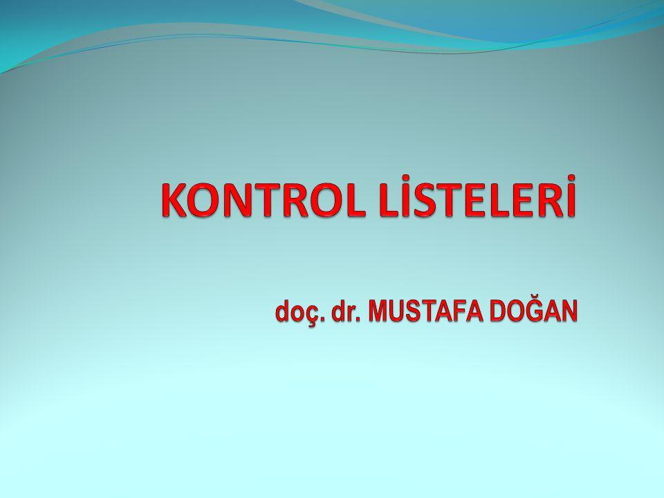 KONTROL LİSTELERİ doç. dr. MUSTAFA DOĞAN