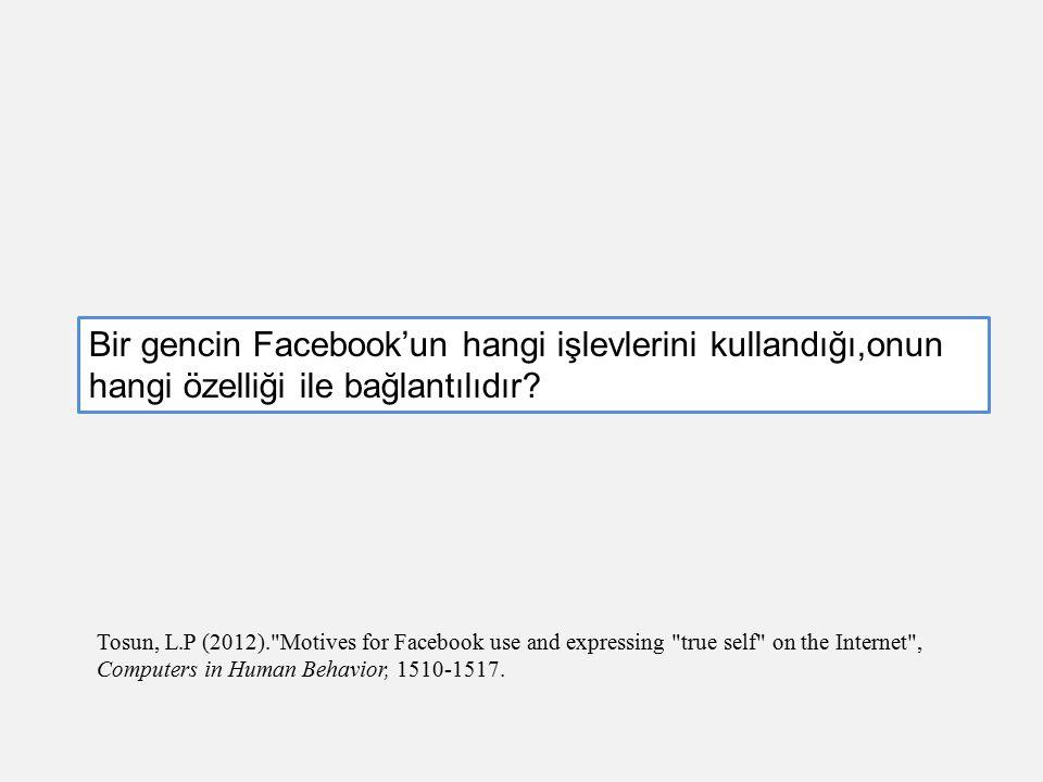 Bir gencin Facebook'un hangi işlevlerini kullandığı,onun hangi özelliği ile bağlantılıdır