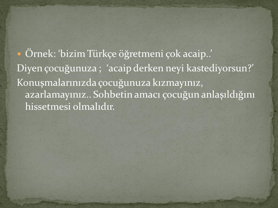 Örnek: 'bizim Türkçe öğretmeni çok acaip..'