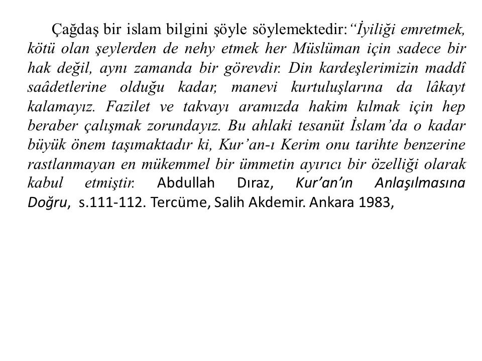 Çağdaş bir islam bilgini şöyle söylemektedir: İyiliği emretmek, kötü olan şeylerden de nehy etmek her Müslüman için sadece bir hak değil, aynı zamanda bir görevdir.