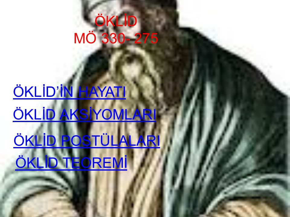 ÖKLİD MÖ 330- 275 ÖKLİD'İN HAYATI ÖKLİD AKSİYOMLARI ÖKLİD POSTÜLALARI ÖKLİD TEOREMİ