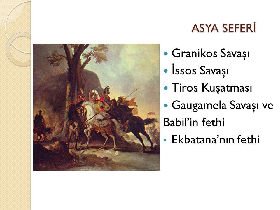 ASYA SEFERİ Granikos Savaşı İssos Savaşı Tiros Kuşatması