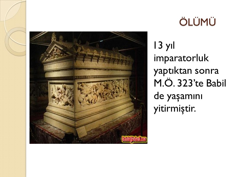 ÖLÜMÜ 13 yıl imparatorluk yaptıktan sonra M.Ö. 323'te Babil de yaşamını yitirmiştir.
