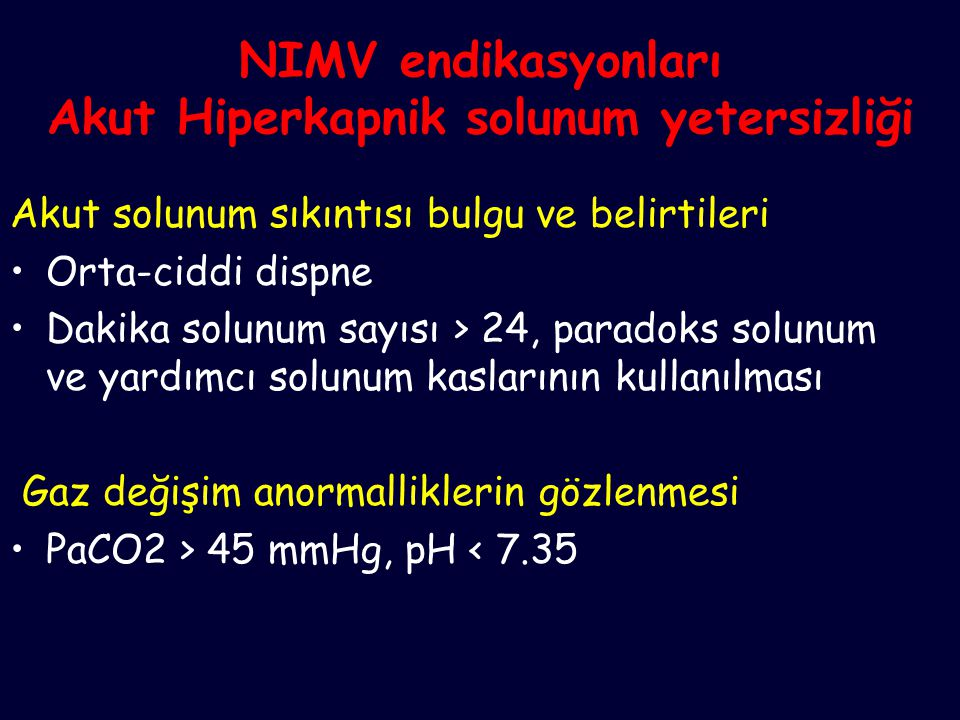 NIMV endikasyonları Akut Hiperkapnik solunum yetersizliği