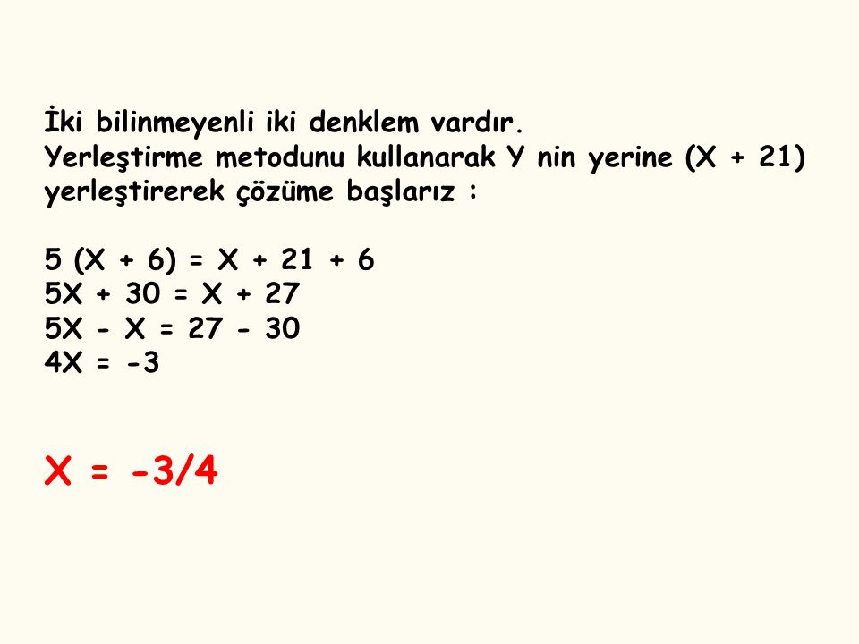 X = -3/4 İki bilinmeyenli iki denklem vardır.