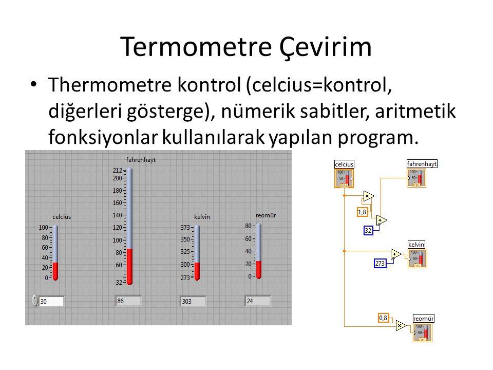 Termometre Çevirim Thermometre kontrol (celcius=kontrol, diğerleri gösterge), nümerik sabitler, aritmetik fonksiyonlar kullanılarak yapılan program.