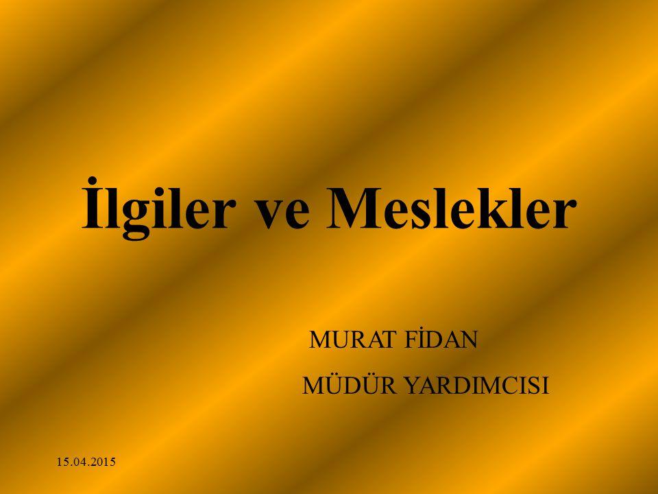 İlgiler ve Meslekler MURAT FİDAN MÜDÜR YARDIMCISI 12.04.2017