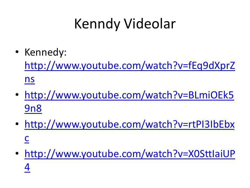Kenndy Videolar Kennedy: http://www.youtube.com/watch v=fEq9dXprZns