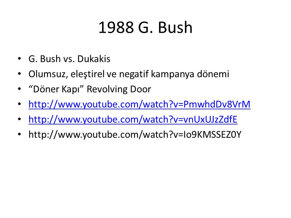 1988 G. Bush G. Bush vs. Dukakis. Olumsuz, eleştirel ve negatif kampanya dönemi. Döner Kapı Revolving Door.