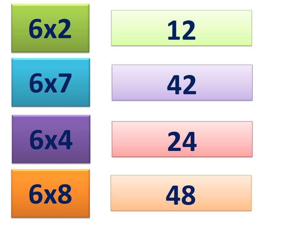 6x2 12 6x7 42 6x4 24 6x8 48
