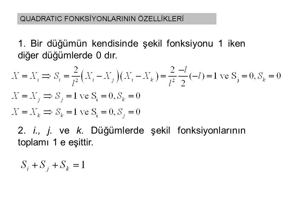 2. i., j. ve k. Düğümlerde şekil fonksiyonlarının toplamı 1 e eşittir.