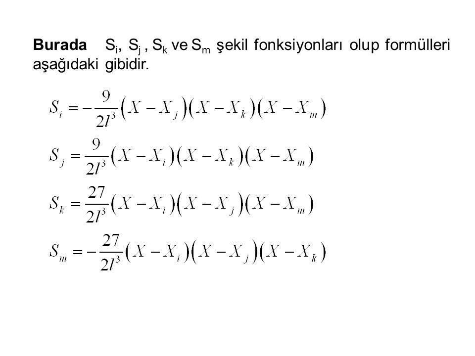 Burada Si, Sj , Sk ve Sm şekil fonksiyonları olup formülleri aşağıdaki gibidir.