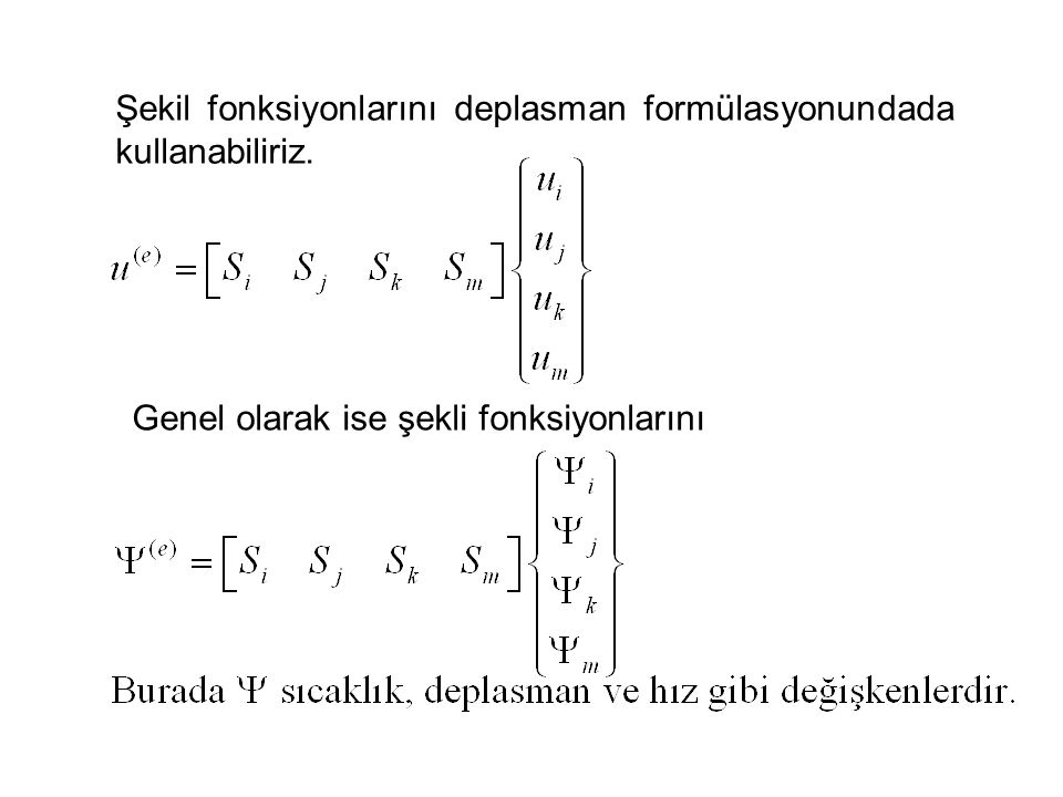 Şekil fonksiyonlarını deplasman formülasyonundada kullanabiliriz.